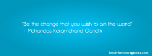 Be the change that you wish to ain the world. - Mohandas Karamchand ...