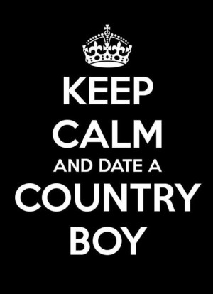Keep calm and date a country boy :) Too bad I live in a place where ...