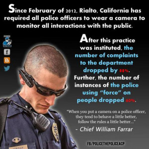 ... Rialto, California has reqired all police officers to wear a camera
