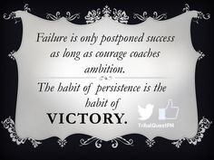 ... . The habit of persistence is the habit of victory.