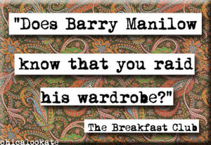 Breakfast Club Barry Manilow Quote Magnet or Pocket Mirror (no.472)