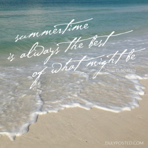 "Summertime is always the best of what might be."" –Charles Bowden ..."