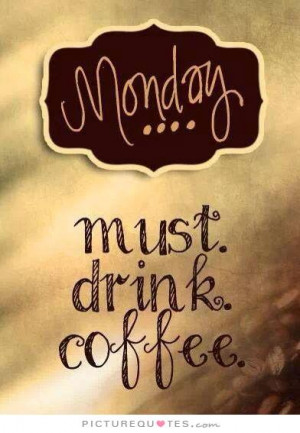 Monday Quotes Coffee Quotes
