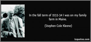 ... of 1933-34 I was on my family farm in Maine. - Stephen Cole Kleene