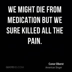 Conor Oberst - We might die from medication but we sure killed all the ...