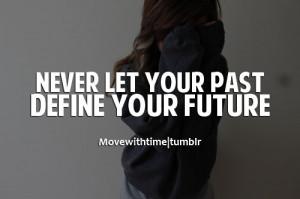 Never let your past define your future.