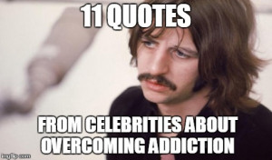 11 Quotes from Celebrities About Overcoming Addiction