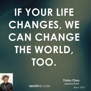 If your life changes, we can change the world, too.