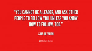 quote-Sam-Rayburn-you-cannot-be-a-leader-and-ask-30640.png