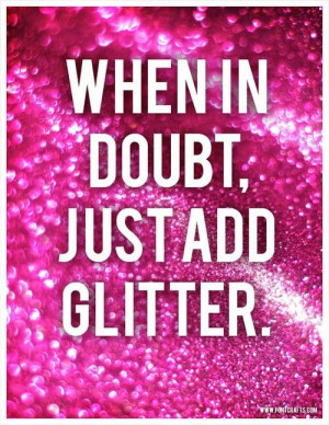 ... In Doubt, Just Add Glitter.... you can never go wrong with glitter