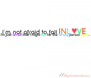 just afraid that I might fall for the wrong person