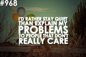 Rather Stay Quiet Than Explain My Problems To People That Don ...