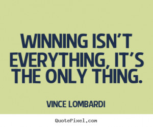 We've all heard this famous Vince Lombardi quote about winning, but ...