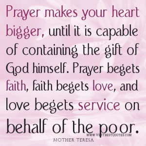 ... the gift of god himself. prayer begets faith faith begets love