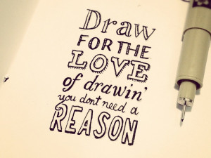 Draw for the love of drawin'
