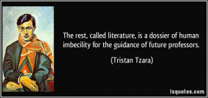 The rest, called literature, is a dossier of human imbecility for the ...
