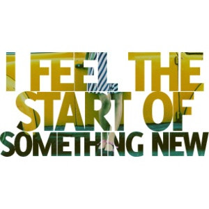 feel the start of something new :)