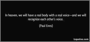 ... real voice—and we will recognize each other's voice. - Paul Enns
