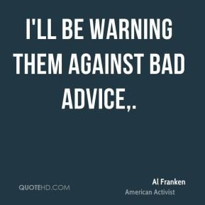 ll be warning them against bad advice,.