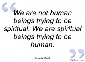 we are not human beings trying to be