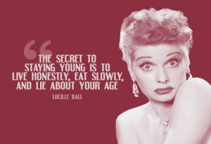 Famous I Love Lucy Quotes: Group Of The Secret Staying Young Is To ...