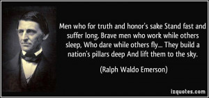 Men who for truth and honor's sake Stand fast and suffer long. Brave ...