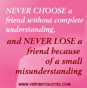 friends quotes - Never choose a friend without complete understanding ...