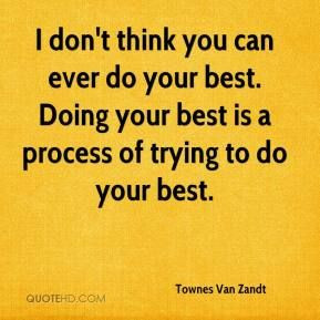 townes-van-zandt-musician-quote-i-dont-think-you-can-ever-do-your.jpg ...