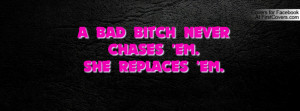 bad bitch never chases 'em. she replaces 'em. , Pictures