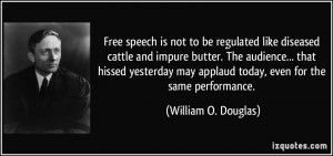Free speech is not to be regulated like diseased cattle and impure ...
