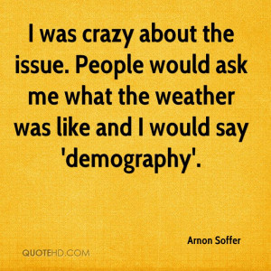 was crazy about the issue. People would ask me what the weather was ...