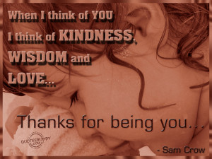 ... -of-you-i-think-of-kindness-wisdom-and-love-thanks-for-being-you.jpg