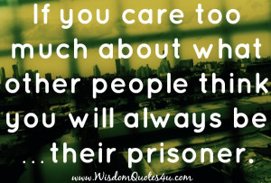 Don't care too much about what other people think about you