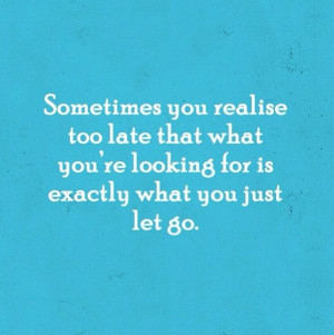 Sometimes you realize too late..