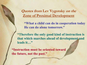 Quotes from Lev Vygotsky on the Zone of Proximal by gvl14091