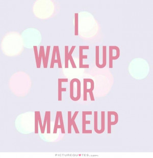 Beauty Quotes Makeup Quotes Wake Up Quotes