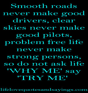 Smooth roads never make good drivers, clear skies never make good ...