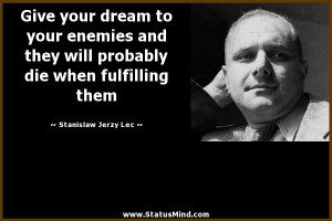 your dream to your enemies and they will probably die when fulfilling ...