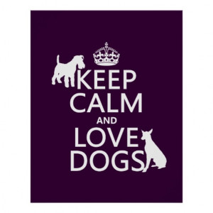 Keep Calm and Love Dogs - all colors Poster