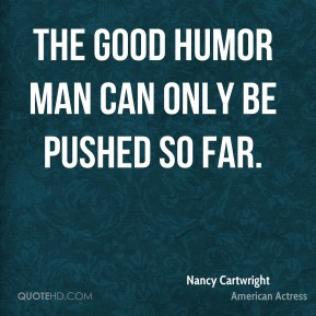 Nancy Cartwright - The Good Humor man can only be pushed so far.