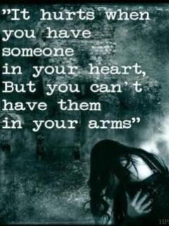 it hurts to have someone in your heart, but you can't have them in ...