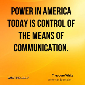 Theodore White Power Quotes