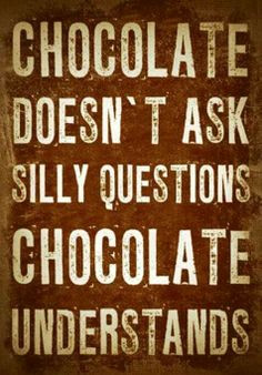Give me Chocolate! Quote Chocolate. More