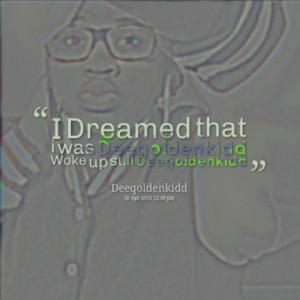 Dreamed that i was Deeqoldenkidd Woke up still Deeqoldenkidd