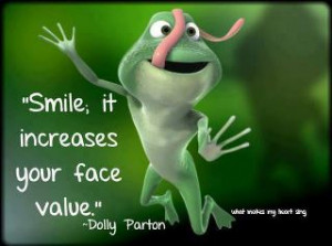 "Smile. It increases your face value."" — Dolly Parton"