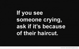 Funny Picture - If you see someone crying, ask if it's because of ...