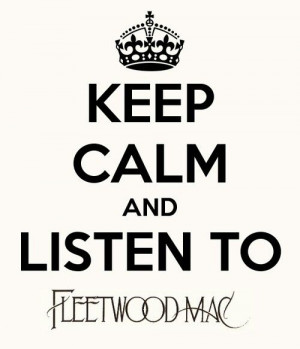 stevie nicks quotes | Keep Calm and Listen to Fleetwood Mac | Keep ...