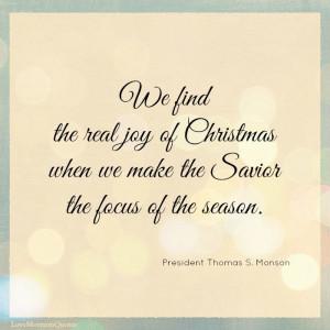 "... Thomas S. Monson, ""The Real Joy of Christmas,"" December 2013"