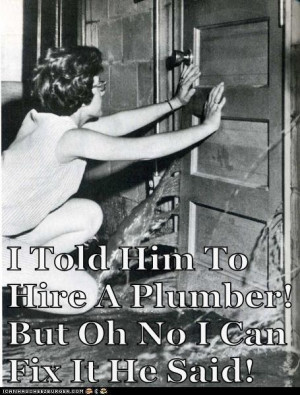 Funny - I told him to call a plumber - Dial One Johnson Plumbing