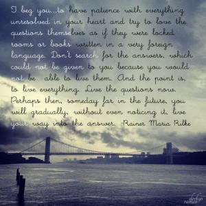 My favorite Rainer Maria Rilke quote.
